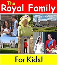 The British Royal Family for Kids! Fun Facts and Cool Photos of the Royal Family of England (Childrens Readers)