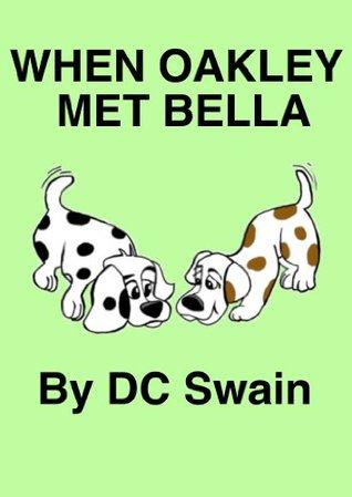 When Oakley Met Bella (Oakley and Bella)