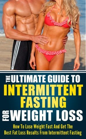 The Ultimate Guide to Intermittent Fasting for Weight Loss: How to
