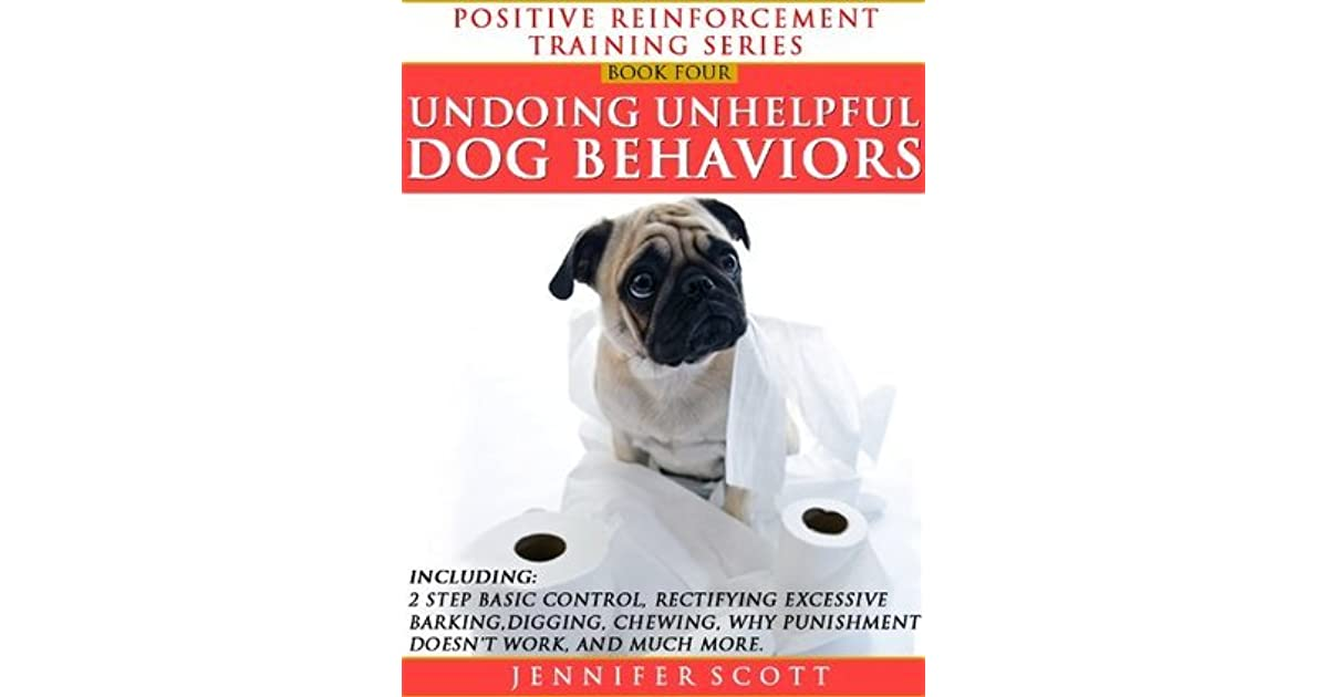Unhelpful Punishment >> Totally Positive Training For Undoing Unhelpful Dog Behaviors By
