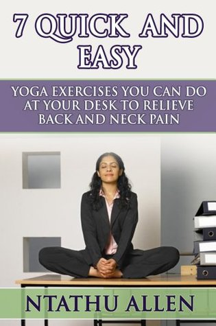 7 Quick And Easy Yoga Exercises You Can Do At Your Desk To Relieve Back And Neck Pain By Ntathu Allen