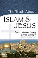 The Truth About Islam and Jesus (The Truth About Islam Series)