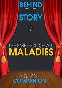 The Emperor of All Maladies - Behind the Story (A Book Companion)