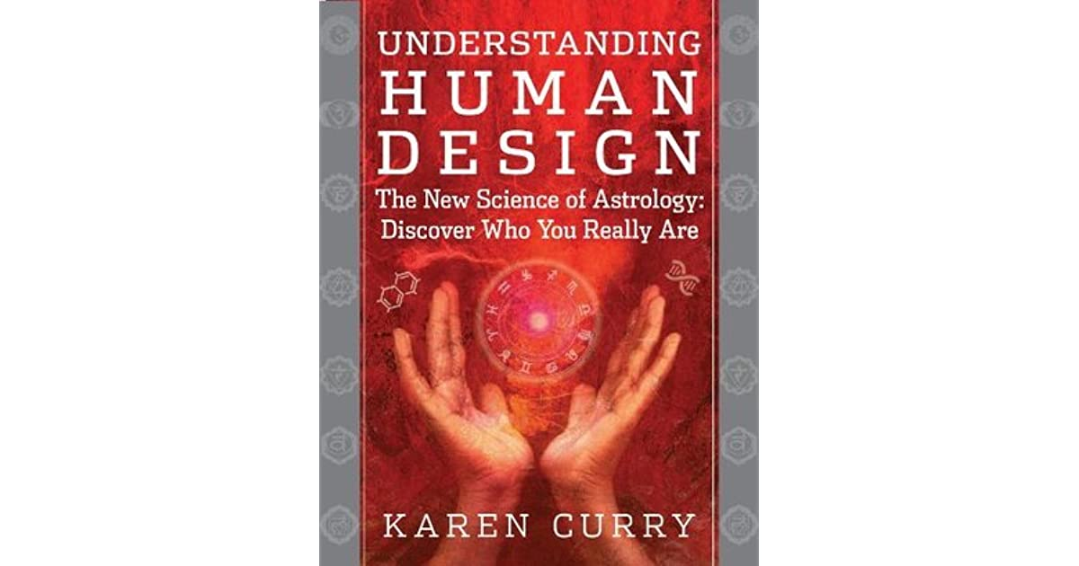 Understanding Human Design The New Science Of Astrology Discover Who You Really Are By Karen Curry