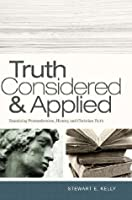 Truth Considered and Applied: Examining Postmodernism, History, and Christian Faith: Examining Postmodernism, History, and Christian Faith