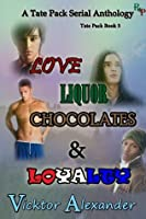 A Tate Pack Serial Anthology: Love, Liquor, Chocolates & Loyalty