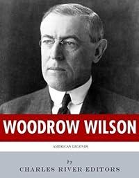 American Legends: The Life of Woodrow Wilson