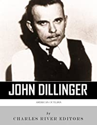 American Outlaws: The Life and Legacy of John Dillinger