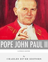 Catholic Legends: The Life and Legacy of Blessed Pope John Paul II