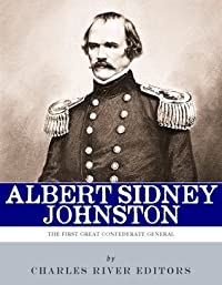 The First Great Confederate General: The Life and Career of Albert Sidney Johnston