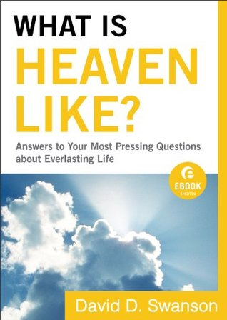 What Is Heaven Like? (Ebook Shorts): Answers to Your Most Pressing Questions about Everlasting Life