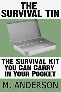 The Survival Tin: The Survival Kit You Can Carry in Your Pocket