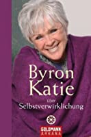Byron Katie über Selbstverwirklichung (German Edition)