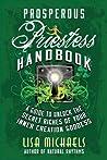 Prosperous Priestess Handbook: A Guide to Unlock the Secret Riches of Your Inner Creation Goddess