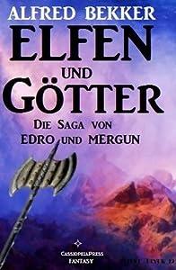 Elfen und Götter (Die Saga von Edro und Mergun - Komplettausgabe) (German Edition)