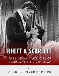 Rhett & Scarlett: The Lives and Legacies of Clark Gable and Vivien Leigh