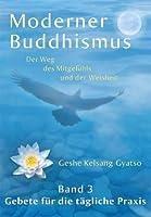 Moderner Buddhismus - Band 3: Gebete für die tägliche Praxis (Moderner Buddhismus: Der Weg des Mitgefühls und der Weisheit) (German Edition)