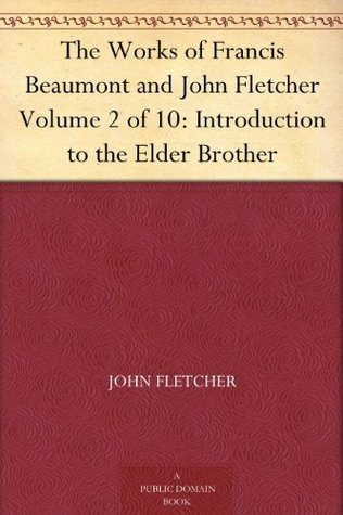 The Works of Francis Beaumont and John Fletcher Volume 2 of 10: Introduction to the Elder Brother