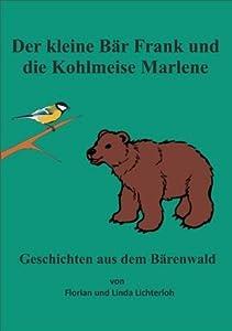 Der kleine Bär Frank und die Kohlmeise Marlene (Geschichten aus dem Bärenwald)