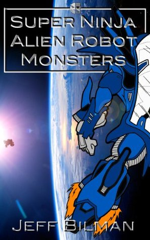 Super Ninja Alien Robot Monsters by Jeff Bilman