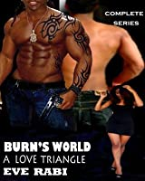 BURN'S WORLD  - A Love Triangle (Complete series)