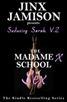 Seducing Sarah V.2 (A Tale of Erotic Discovery) (The Madame X School of Sex)