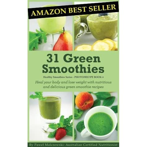 31 Green Smoothies Heal Your Body And Lose Weight With