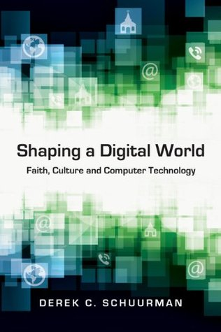 Shaping a Digital World by Derek C. Schuurman
