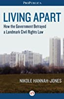 Living Apart: How the Government Betrayed a Landmark Civil Rights Law (Kindle Single)