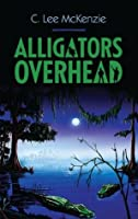 Alligators Overhead (The Adventures of Pete and Weasel, #1)