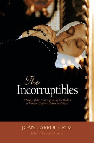 The Incorruptibles: A Study of Incorruption in the Bodies of Various Catholic Saints and Beati