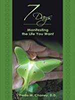 7 Days: Manifesting the Life You Want