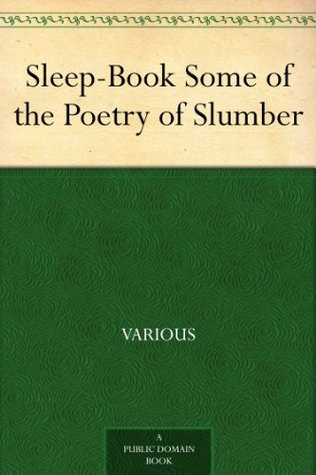 Sleep-Book Some of the Poetry of Slumber