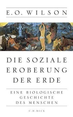 Die soziale Eroberung der Erde- Eine biologische Geschichte des Menschen