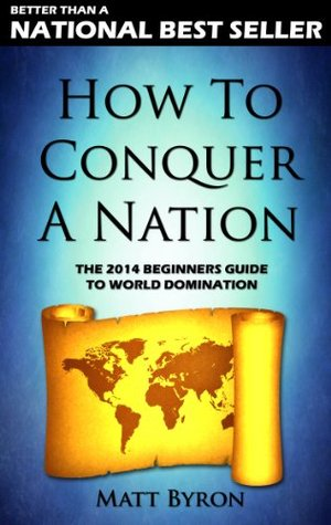 How To Conquer A Nation: The 2014 Beginners Guide To World Domination
