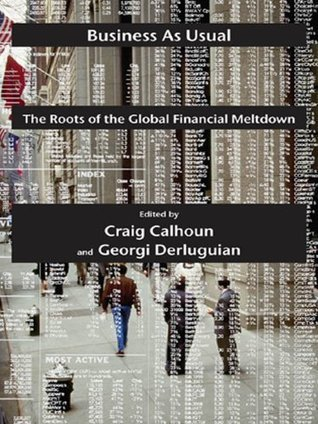 Business as Usual The Roots of the Global Financial Meltdown (Possible Futures)