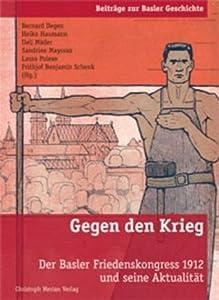 Gegen den Krieg: Der Basler Friedenskongress 1912 und seine Aktualität