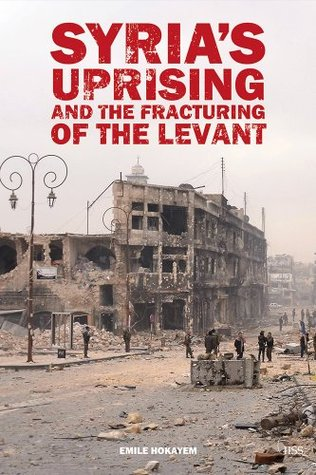 Syria's Uprising and the Fracturing of the Levant by Emile Hokayem