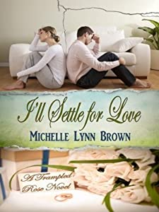 I'll Settle for Love (The Trampled Rose #3)
