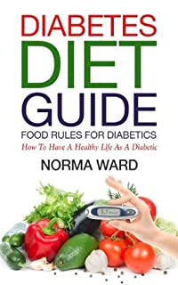 Diabetes Diet Guide: Food Rules for Diabetics - How to Have a Healthy Life as a Diabetic