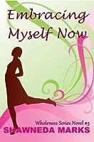 Embracing Myself Now (Christian fiction novel) (Wholeness Series)