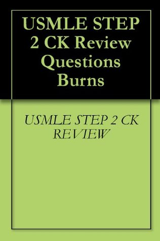 USMLE STEP 2 CK Review Questions Burns