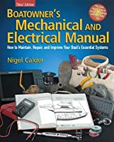 Boatowner's Mechanical and Electrical Manual: How to Maintain, Repair and Improve Your Boat's Essential Systems