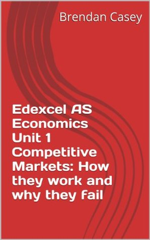 Edexcel AS Economics Unit 1 Competitive Markets: How they work and why they fail