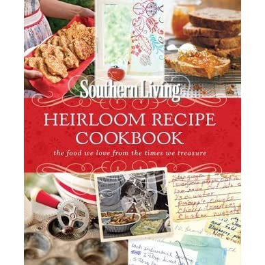 southern living heirloom recipe cookbook the food we love