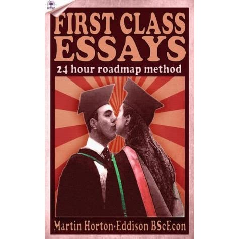 first class essays the hour roadmap method by martin horton  first class essays the 24hour roadmap method by martin horton eddison