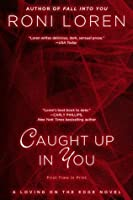 Caught Up In You (Loving on the Edge #5)