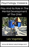 Play And its Role in The Mental Development of The Child (Psychology Classics)