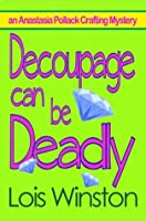 Decoupage Can Be Deadly (An Anastasia Pollack Crafting Mystery)