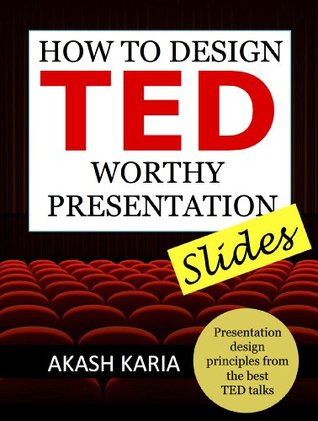How to Design TED Worthy Presentation Slides by Akash Karia